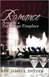 Romance Around The Parsonage Fireplace -  Rev. James L. Snyder